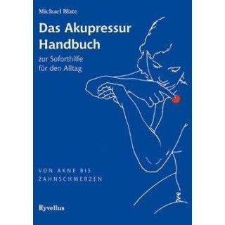 Blate, Michael - Das Akupressur Handbuch Soforthilfe im Alltag