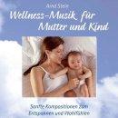 Stein, Arnd - Wellness-Musik für Mutter und Kind